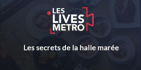 Live METRO - Les secrets de la halle marée