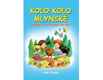 Kolo, kolo mlynské, A. Dudek, vydav: Matys, 2013